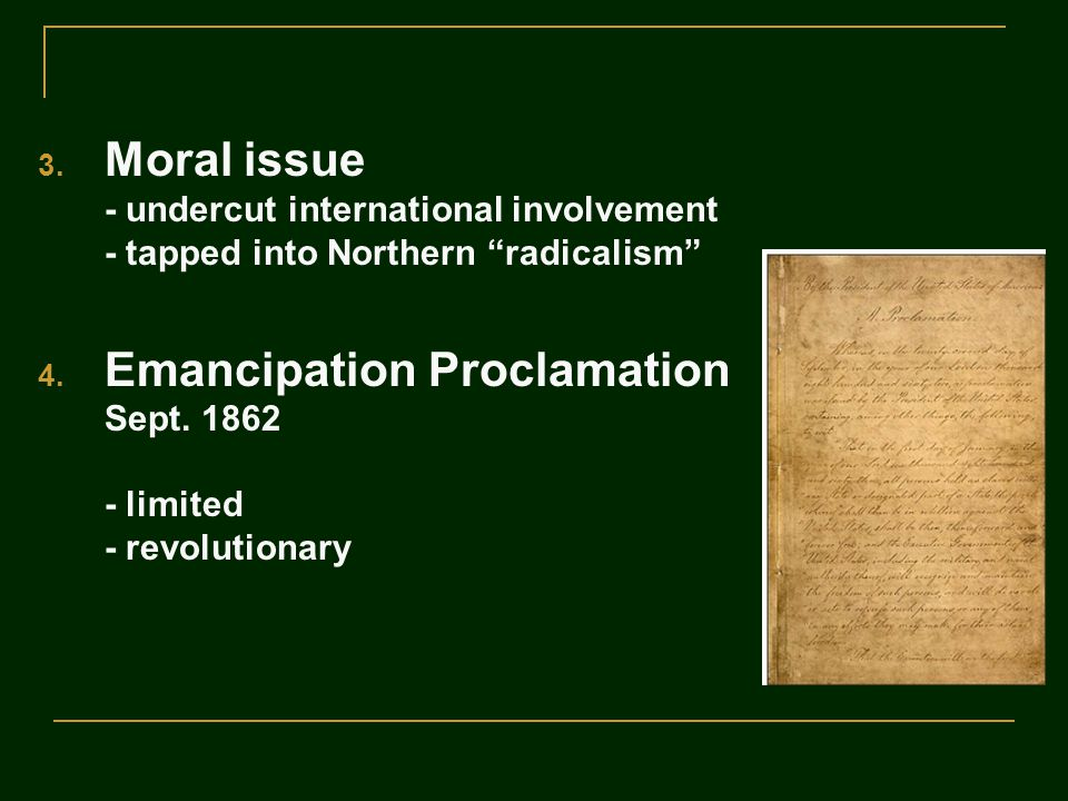 3. Moral issue - undercut international involvement - tapped into Northern radicalism 4.