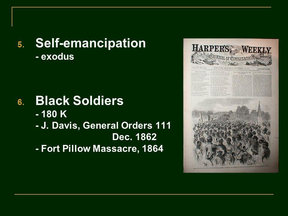 5. Self-emancipation - exodus 6. Black Soldiers - 180 K - J. Davis, General Orders 111 Dec. 1862 - Fort Pillow Massacre, 1864