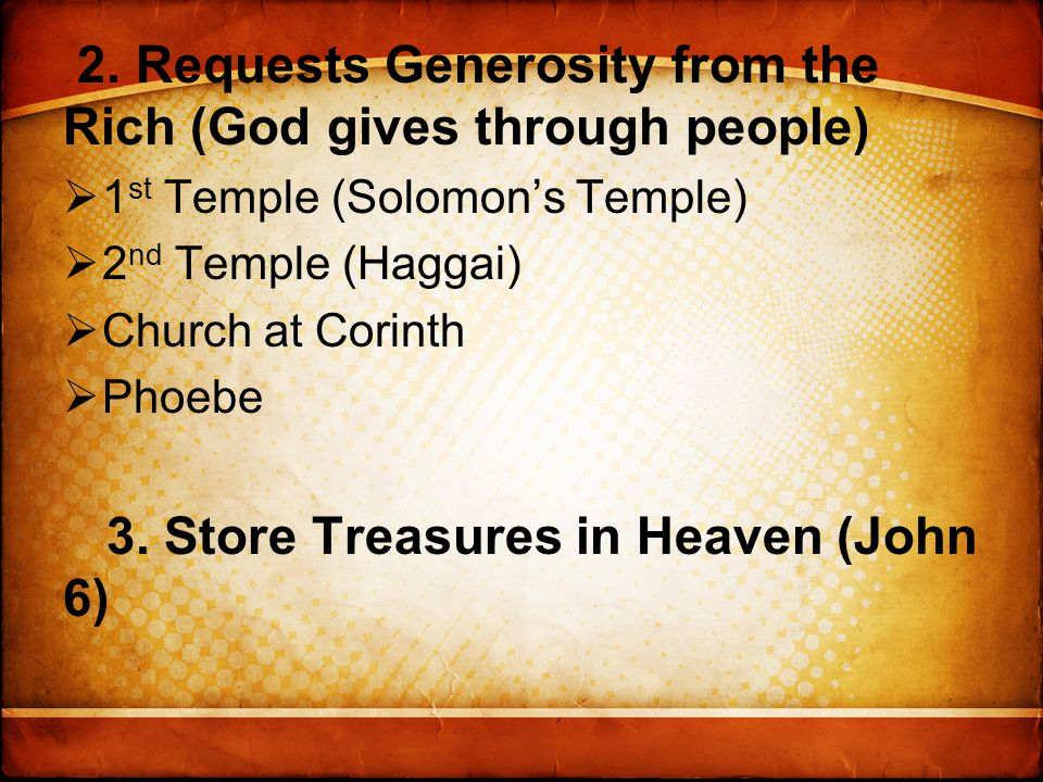 2. Requests Generosity from the Rich (God gives through people)  1 st Temple (Solomon's Temple)  2 nd Temple (Haggai)  Church at Corinth  Phoebe 3