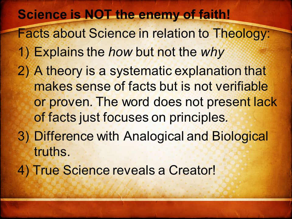Science is NOT the enemy of faith.