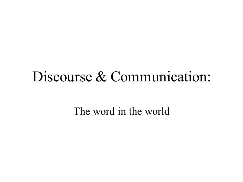 Discourse & Communication: The word in the world