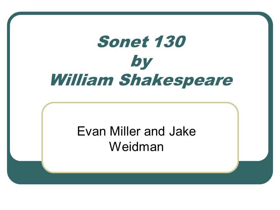 Sonet 130 by William Shakespeare Evan Miller and Jake Weidman