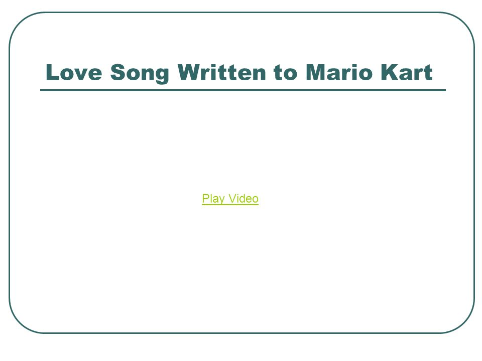 Love Song Written to Mario Kart Play Video