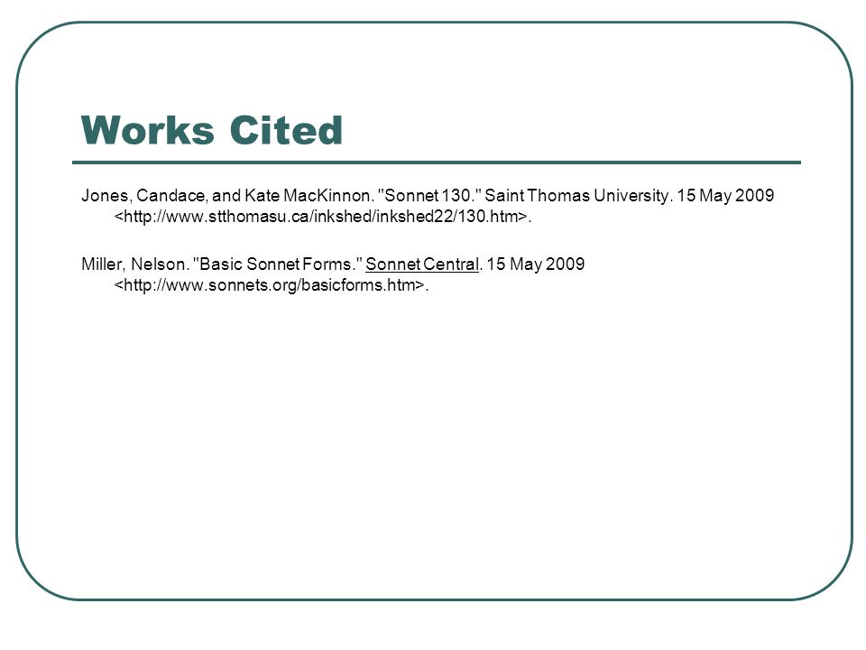 Works Cited Jones, Candace, and Kate MacKinnon. Sonnet 130. Saint Thomas University.