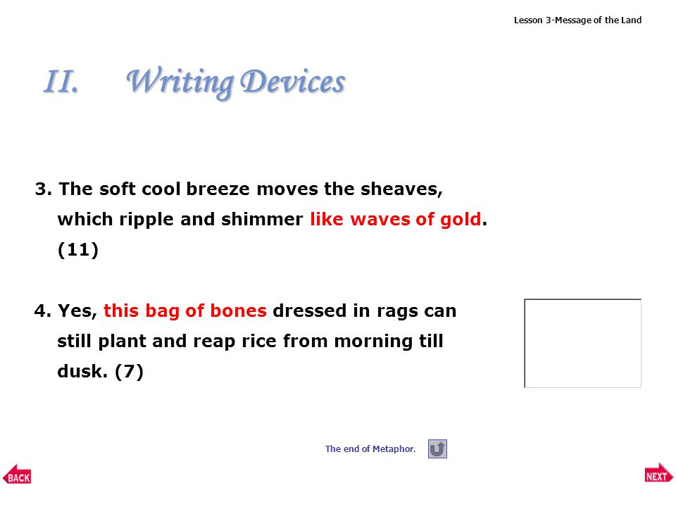 Lesson 3-Message of the Land II.Writing Devices Please find the sentences in the text which contain either simile or metaphor and point out the rhetorical device in each sentence.