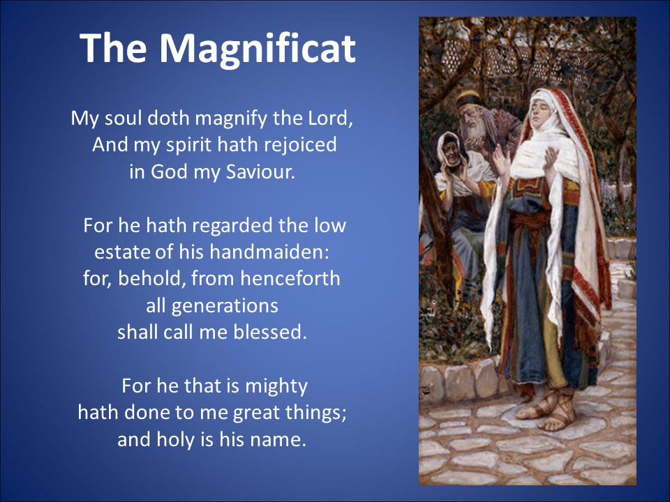 My soul doth magnify the Lord, And my spirit hath rejoiced in God my Saviour.