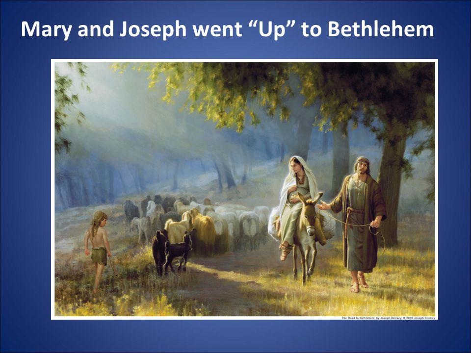 """Mary and Joseph went """"Up"""" to Bethlehem"""