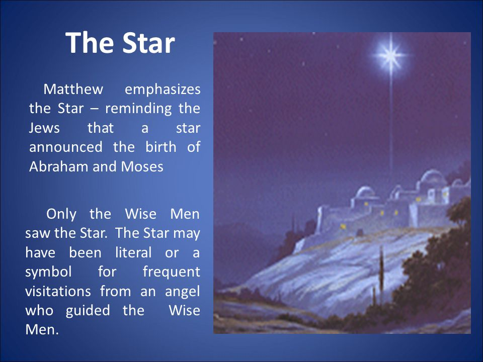 The Star Matthew emphasizes the Star – reminding the Jews that a star announced the birth of Abraham and Moses Only the Wise Men saw the Star.