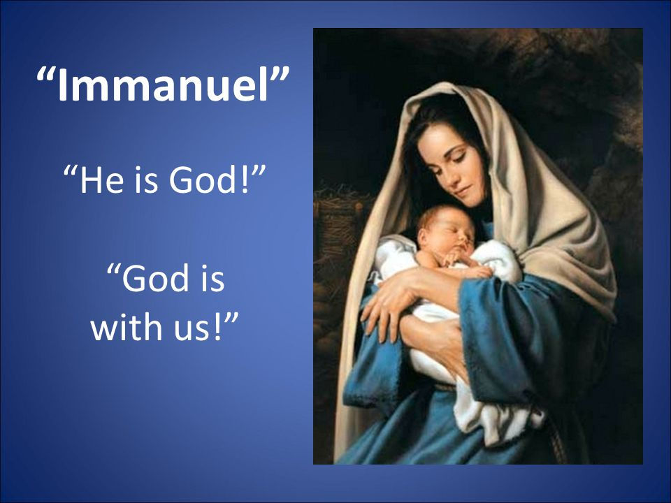 """""""Immanuel"""" """"He is God!"""" """"God is with us!"""""""