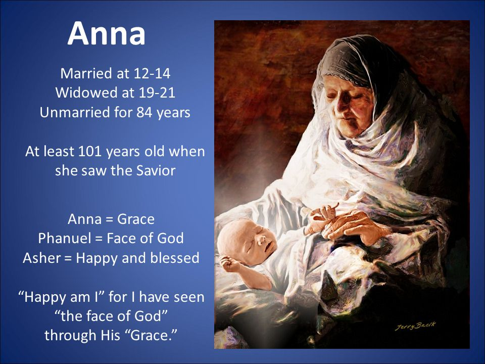 """Anna Anna = Grace Phanuel = Face of God Asher = Happy and blessed """"Happy am I"""" for I have seen """"the face of God"""" through His """"Grace."""" Married at 12-14"""