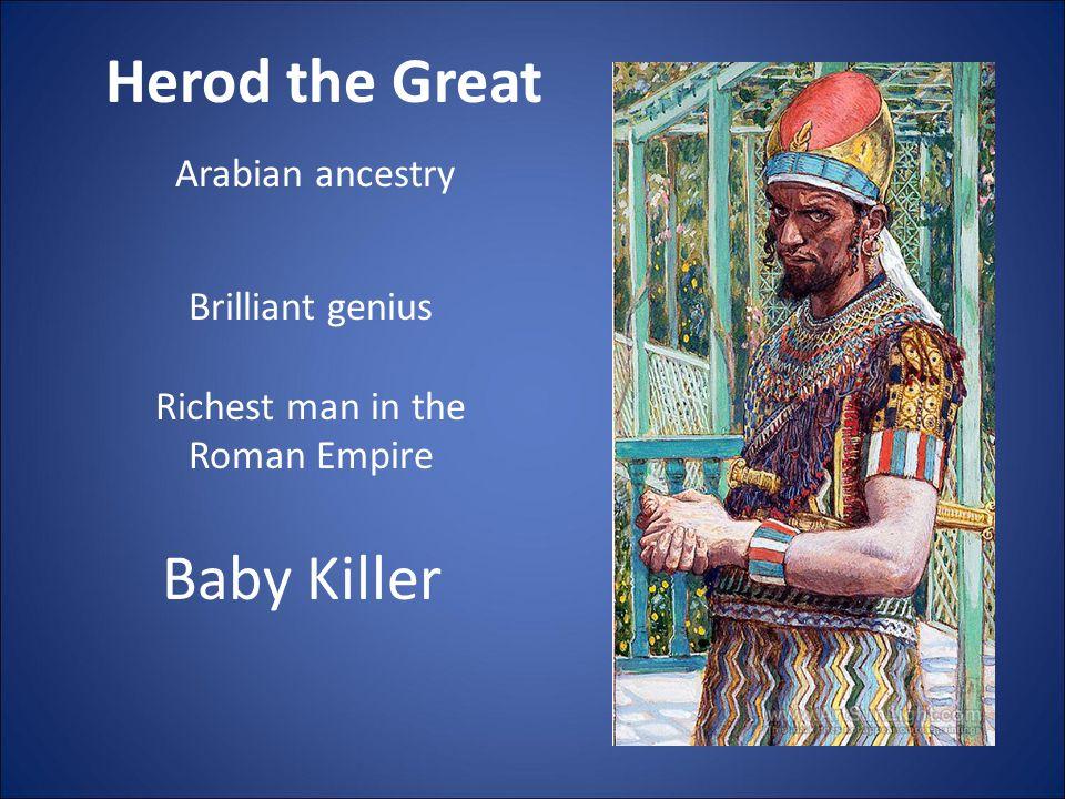Herod the Great Brilliant genius Richest man in the Roman Empire Arabian ancestry Baby Killer