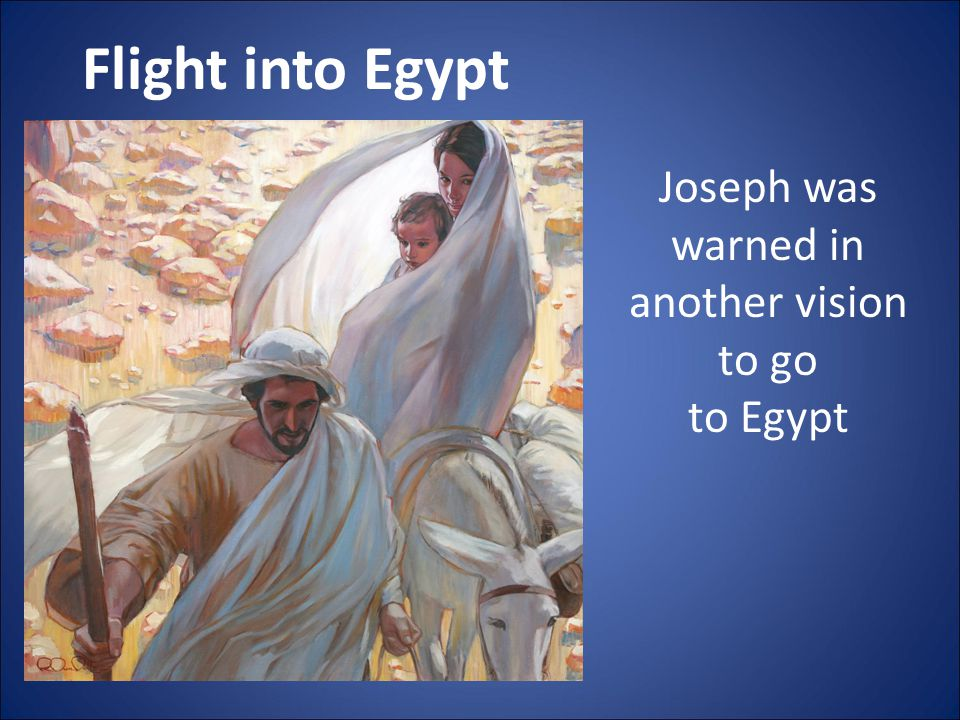 Flight into Egypt Joseph was warned in another vision to go to Egypt