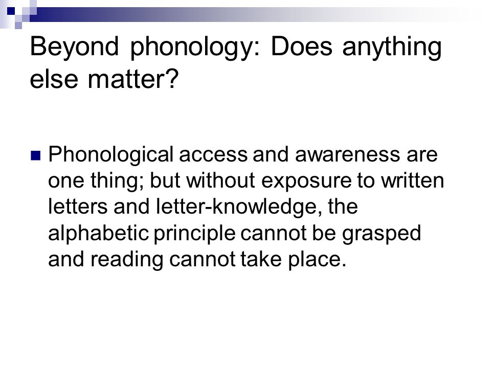 Beyond phonology: Does anything else matter? Phonological access and awareness are one thing; but without exposure to written letters and letter-knowl