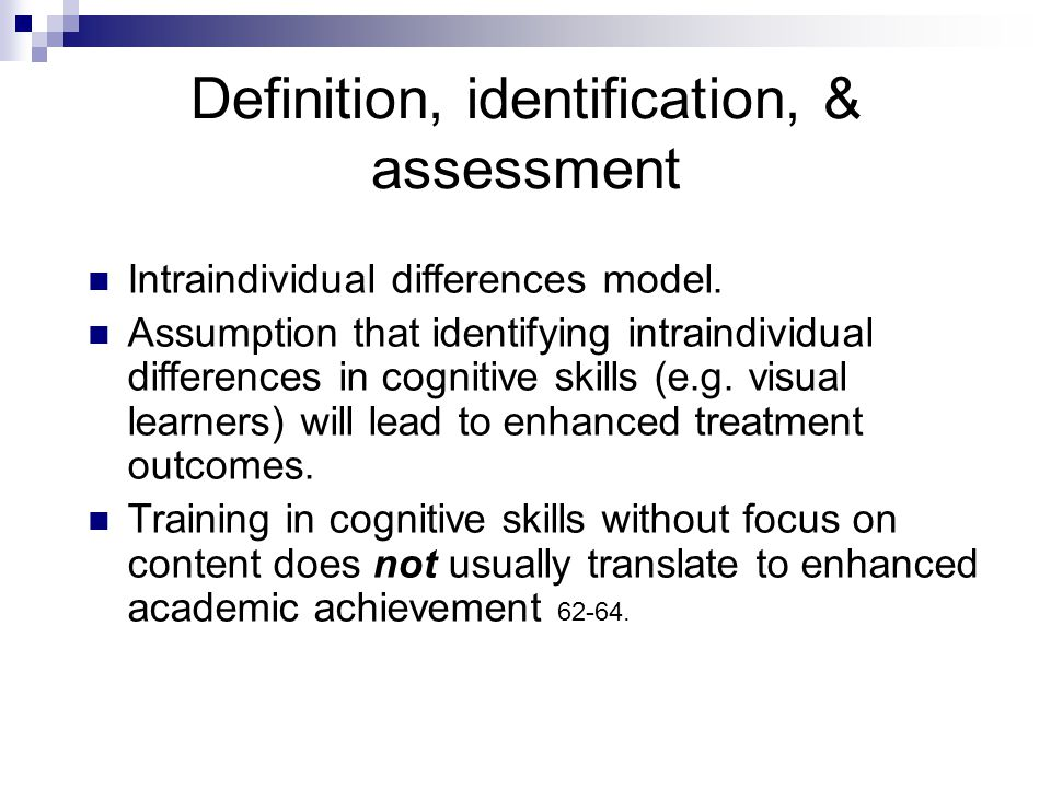 Definition, identification, & assessment Intraindividual differences model. Assumption that identifying intraindividual differences in cognitive skill