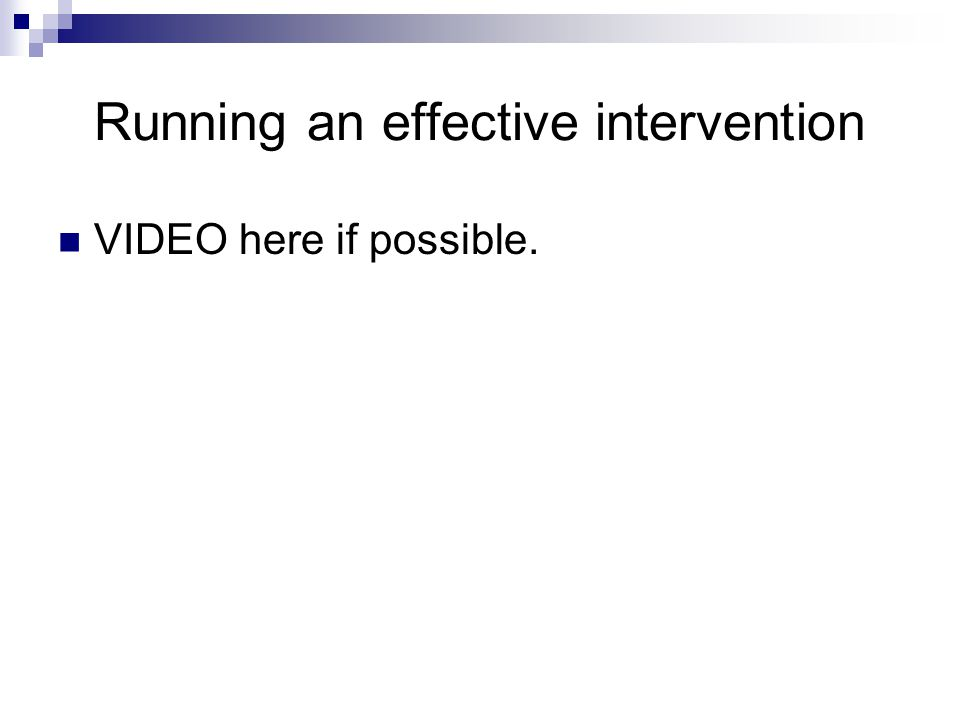 Running an effective intervention VIDEO here if possible.