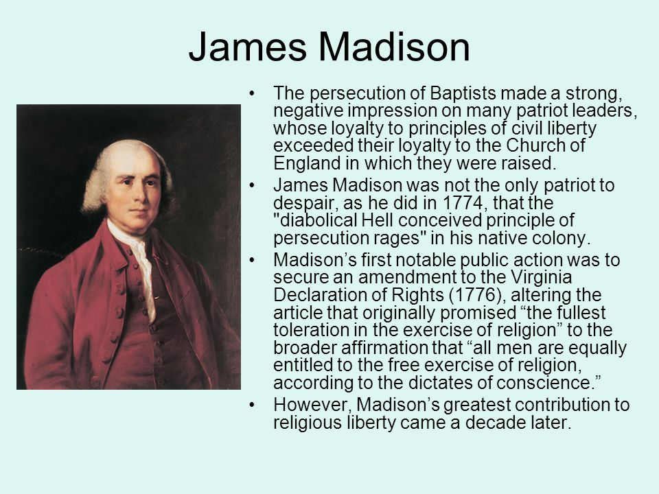 James Madison's Speech Introducing Proposed Constitutional Amendments (1789) The civil rights of none shall be abridged on account of religious belief or worship, nor shall any national religion be established, nor shall the full and equal rights of conscience be in any manner, or on any pretext, infringed. After debate, the final language became: Congress shall make no law respecting an establishment of religion, or prohibiting the free exercise thereof…