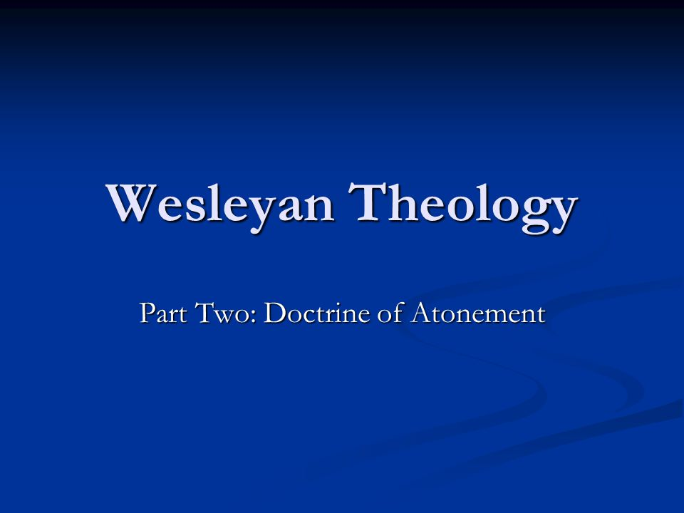 Wesleyan Theology Part Two: Doctrine of Atonement