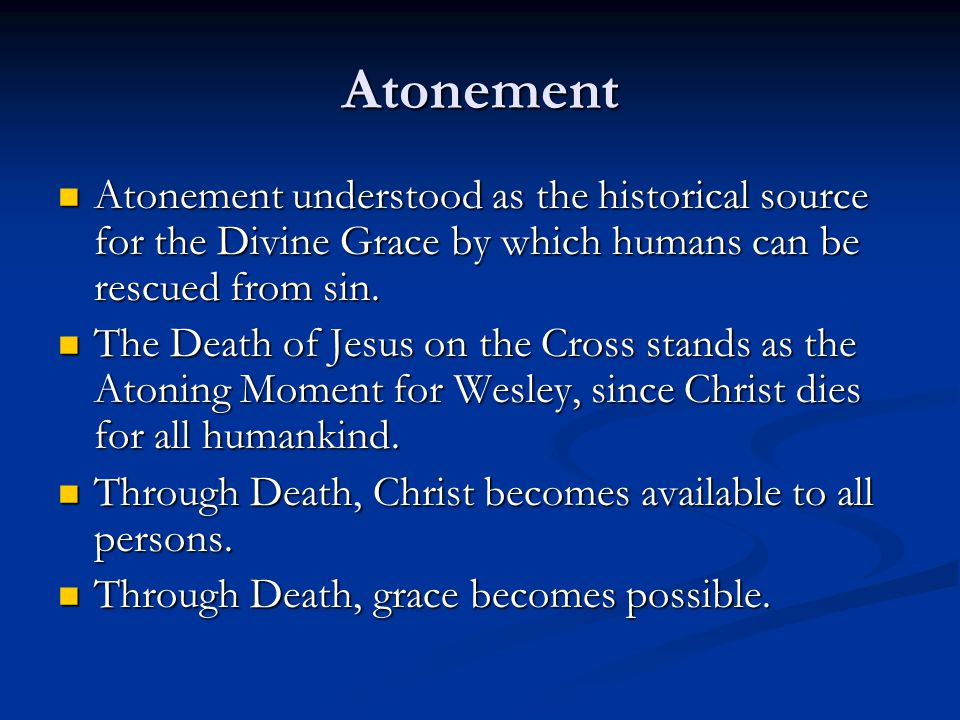 Atonement Atonement understood as the historical source for the Divine Grace by which humans can be rescued from sin.