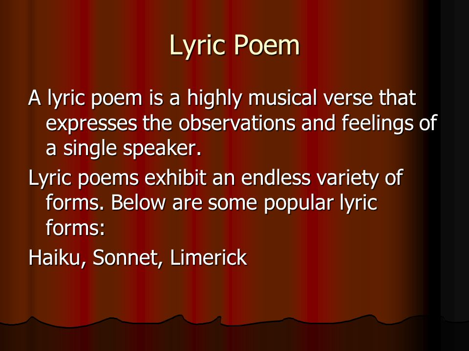 Lyric Poem A lyric poem is a highly musical verse that expresses the observations and feelings of a single speaker. Lyric poems exhibit an endless var