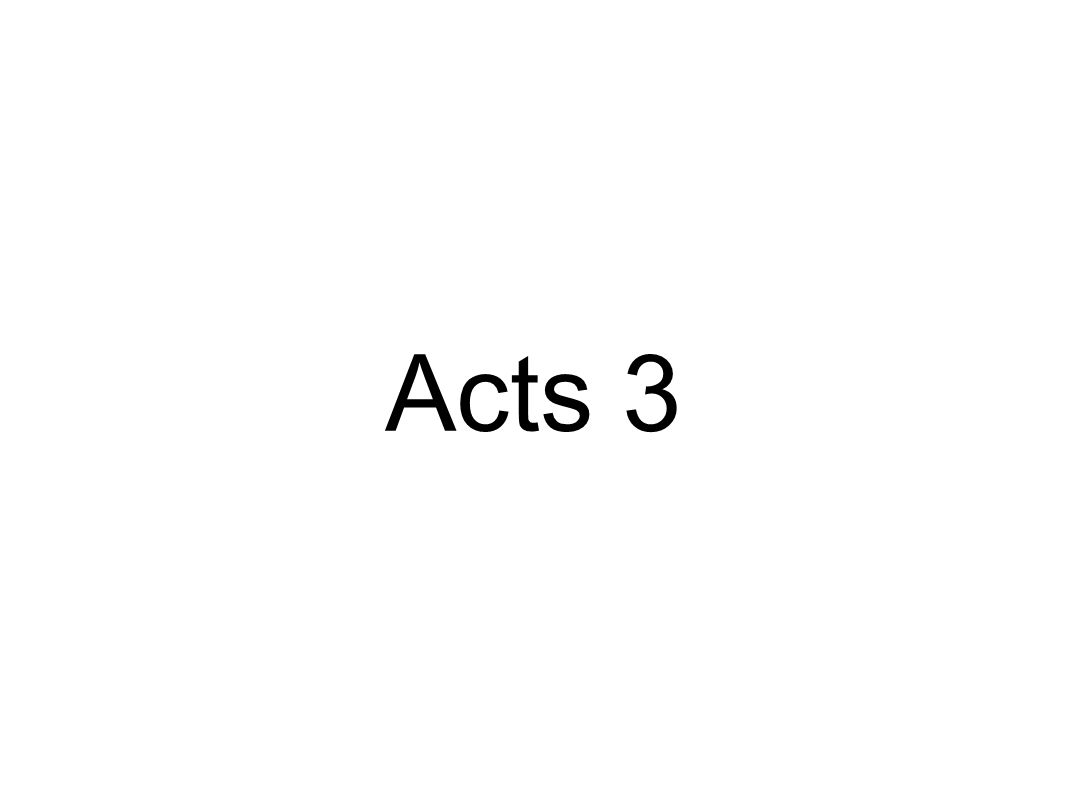 Acts 3:1-11 Now Peter and John went up together into the temple at the hour of prayer, being the ninth hour.