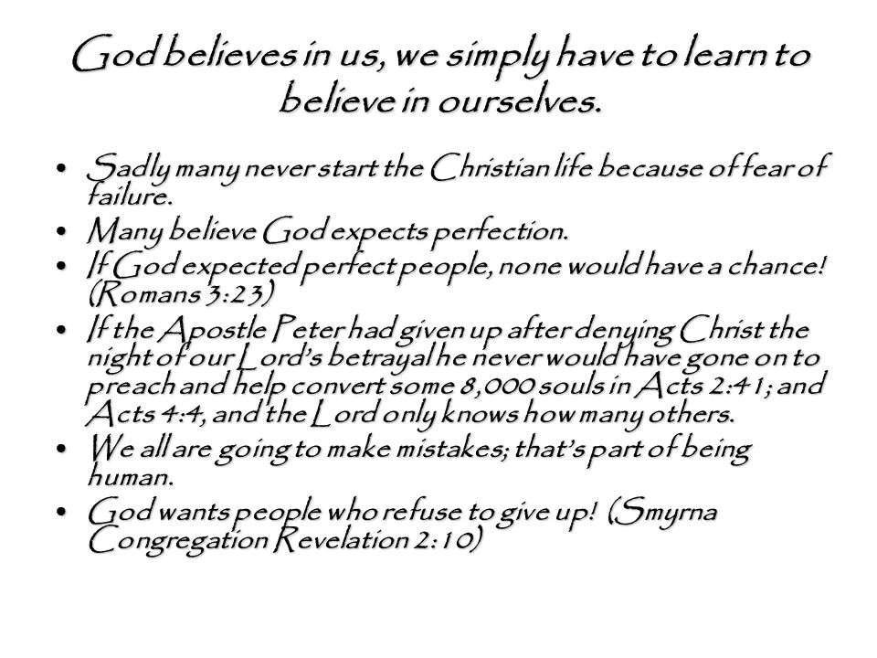 God believes in us, we simply have to learn to believe in ourselves.