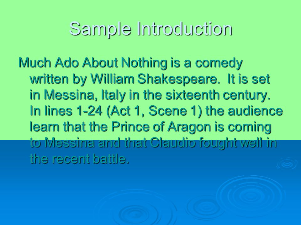 Sample Introduction Much Ado About Nothing is a comedy written by William Shakespeare.