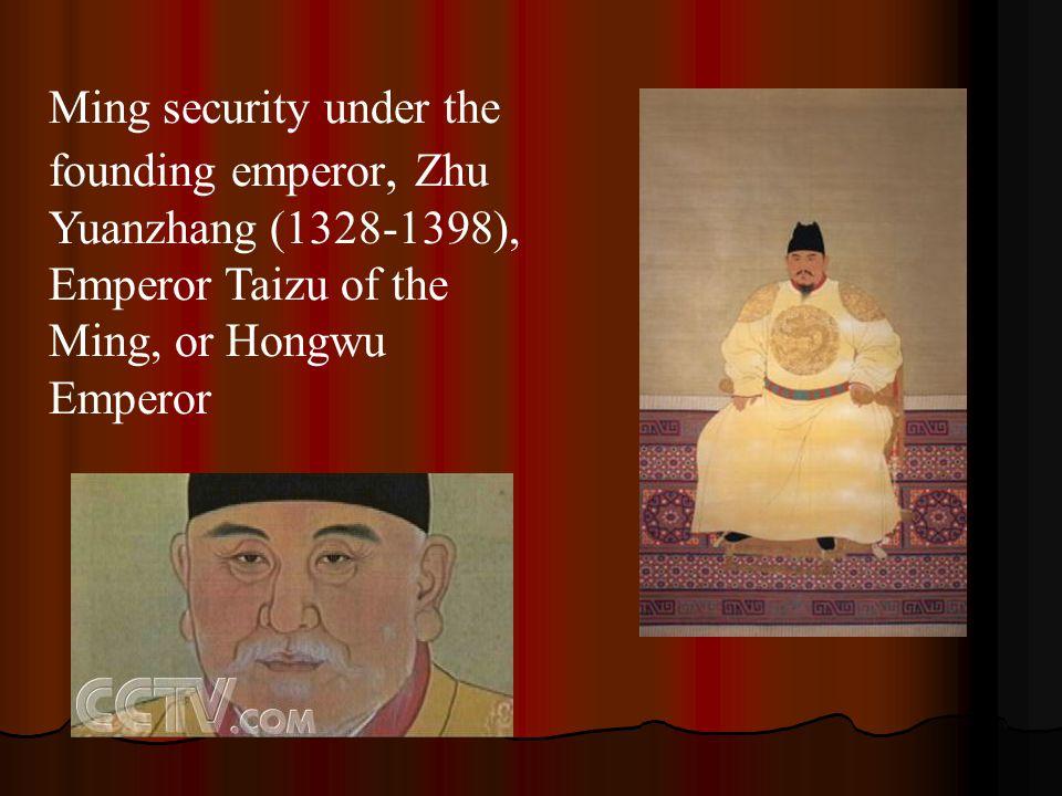 Ming security under the founding emperor, Zhu Yuanzhang (1328-1398), Emperor Taizu of the Ming, or Hongwu Emperor