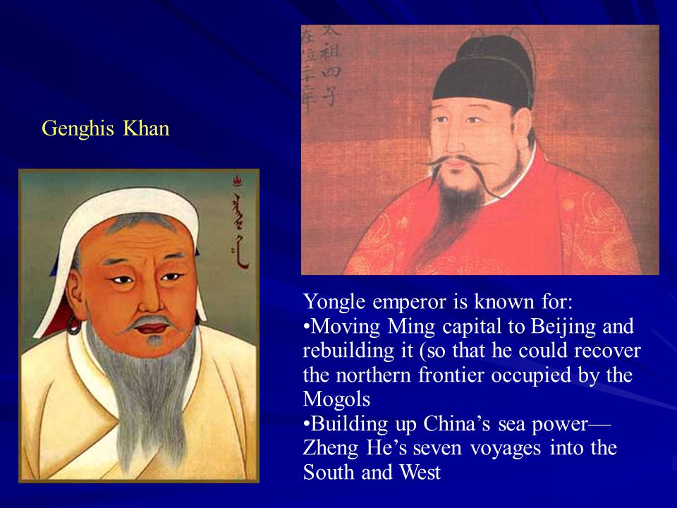 Yongle emperor is known for: Moving Ming capital to Beijing and rebuilding it (so that he could recover the northern frontier occupied by the Mogols B
