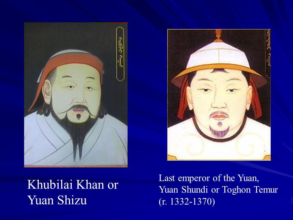 Khubilai Khan or Yuan Shizu Last emperor of the Yuan, Yuan Shundi or Toghon Temur (r. 1332-1370)