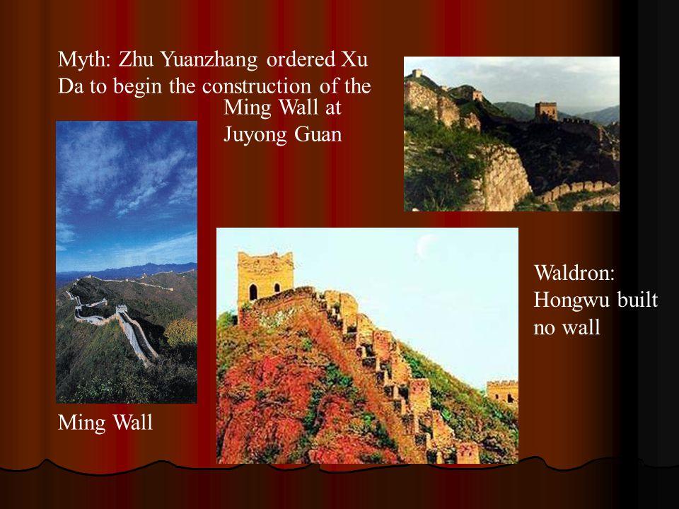 Ming Wall Ming Wall at Juyong Guan Myth: Zhu Yuanzhang ordered Xu Da to begin the construction of the Waldron: Hongwu built no wall