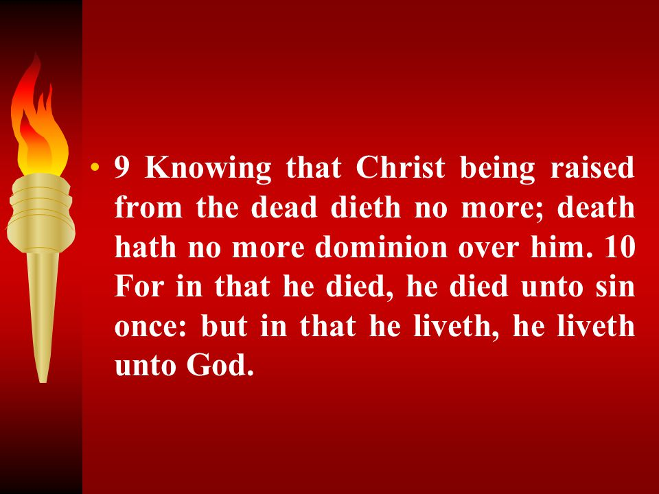 9 Knowing that Christ being raised from the dead dieth no more; death hath no more dominion over him.