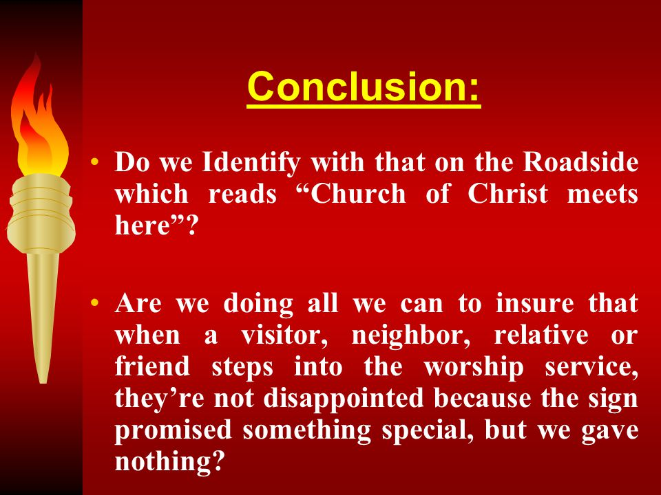 "Conclusion: Do we Identify with that on the Roadside which reads ""Church of Christ meets here""? Are we doing all we can to insure that when a visitor,"