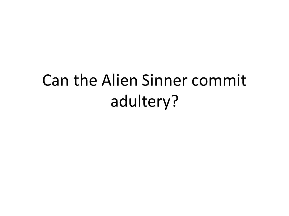 Can the Alien Sinner commit adultery?