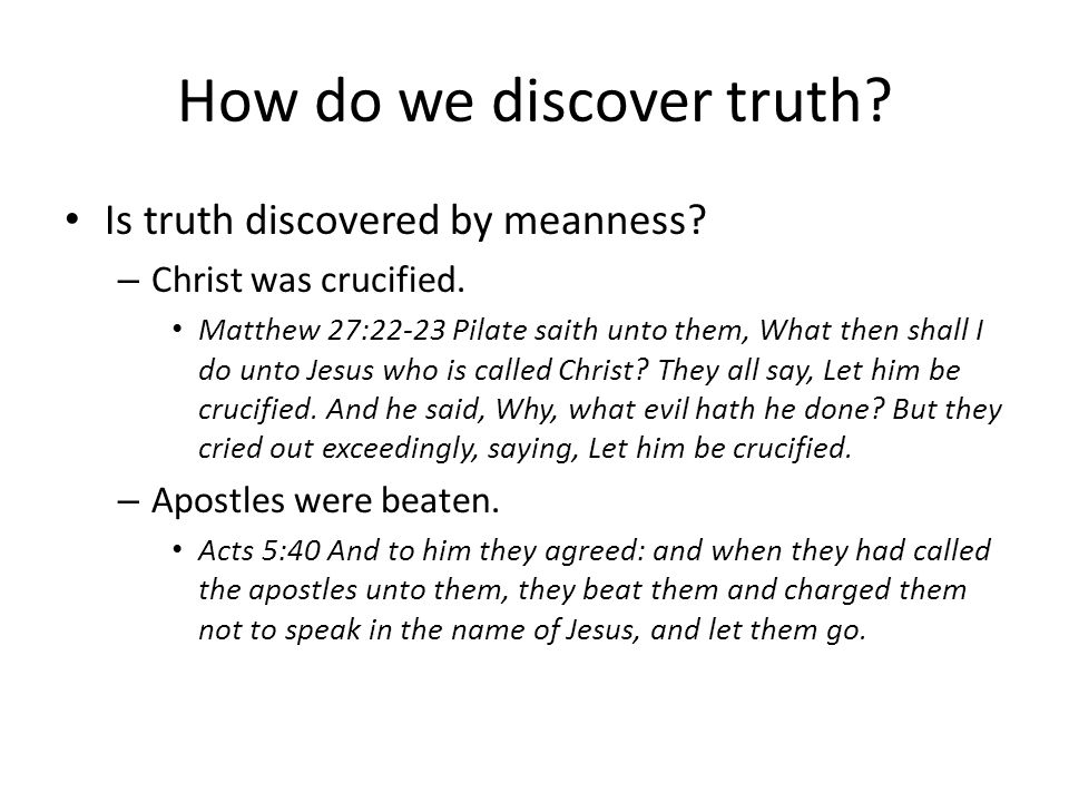 How do we discover truth.Is truth discovered by emotion.