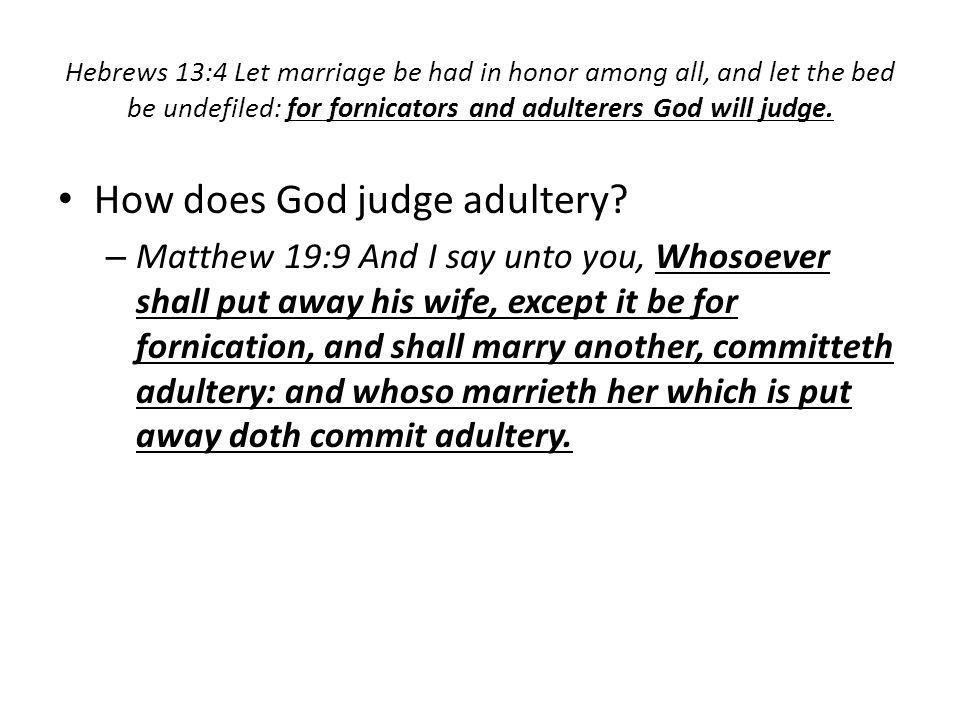 Hebrews 13:4 Let marriage be had in honor among all, and let the bed be undefiled: for fornicators and adulterers God will judge.