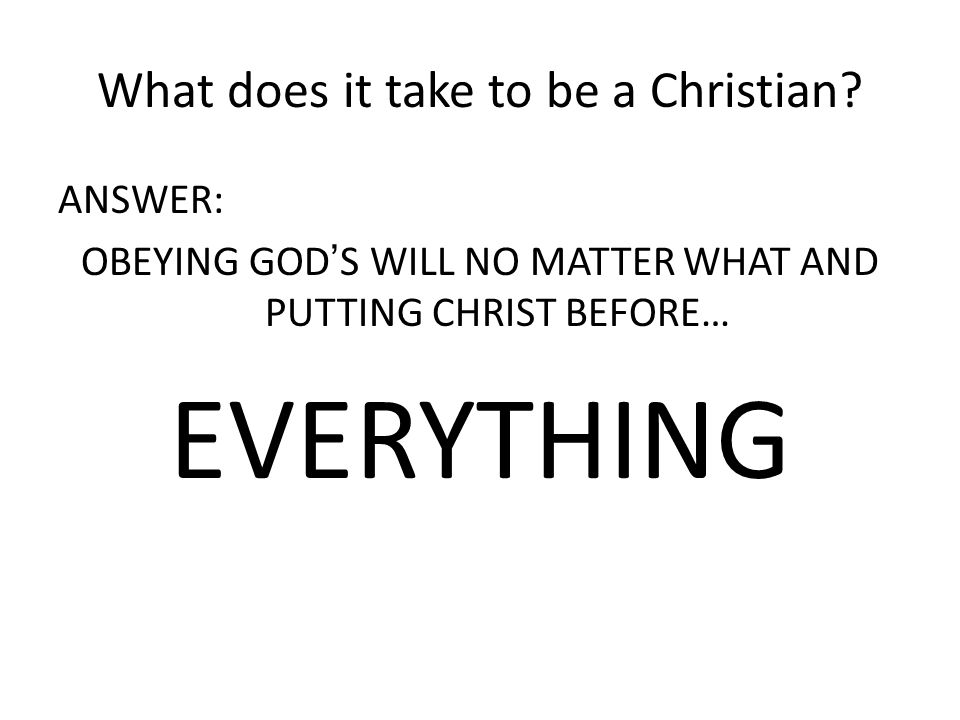 What does it take to be a Christian.
