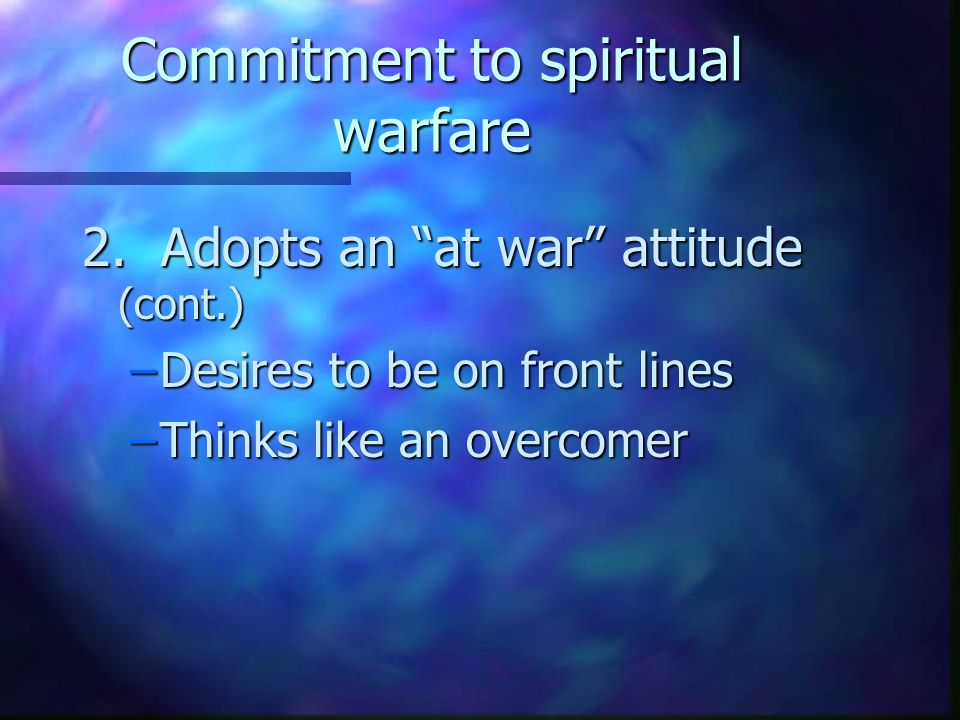 """2. Adopts an """"at war"""" attitude –No longer """"playing it safe"""" –Willingly making those sacrifices which God asks of us n """"Endure hardship with us like a"""