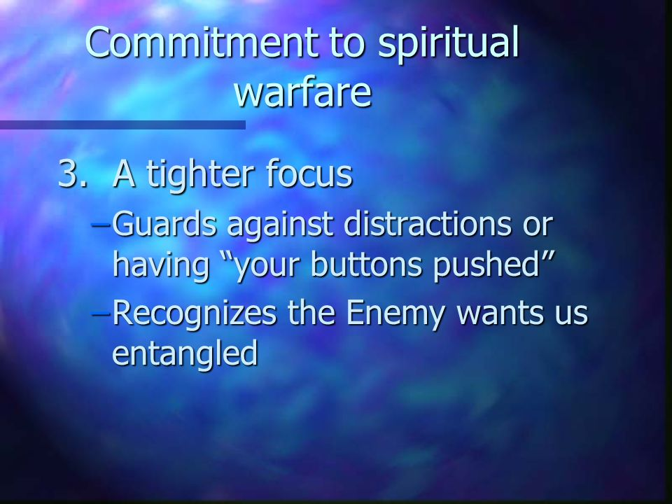 Commitment to spiritual warfare 2.