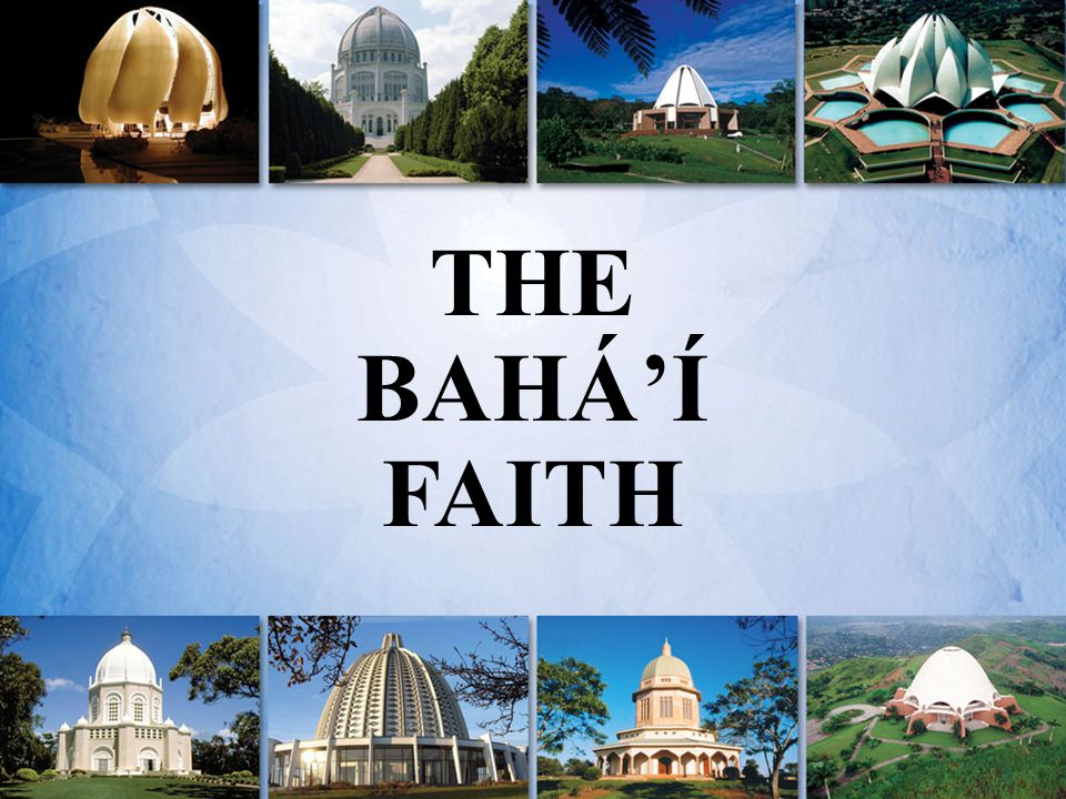1 THE BAHÁ'Í FAITH