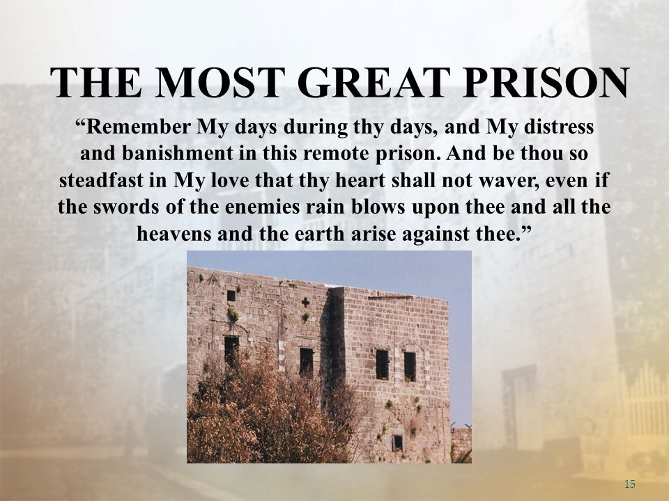 15 Remember My days during thy days, and My distress and banishment in this remote prison.