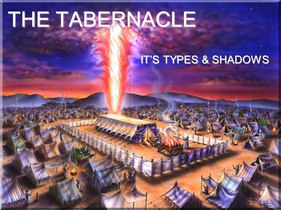 THE TABERNACLE IT'S TYPES & SHADOWS
