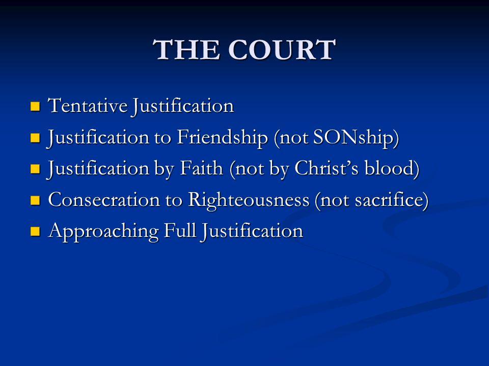 THE COURT Tentative Justification Tentative Justification Justification to Friendship (not SONship) Justification to Friendship (not SONship) Justific
