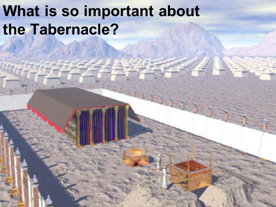 What is so important about the Tabernacle?