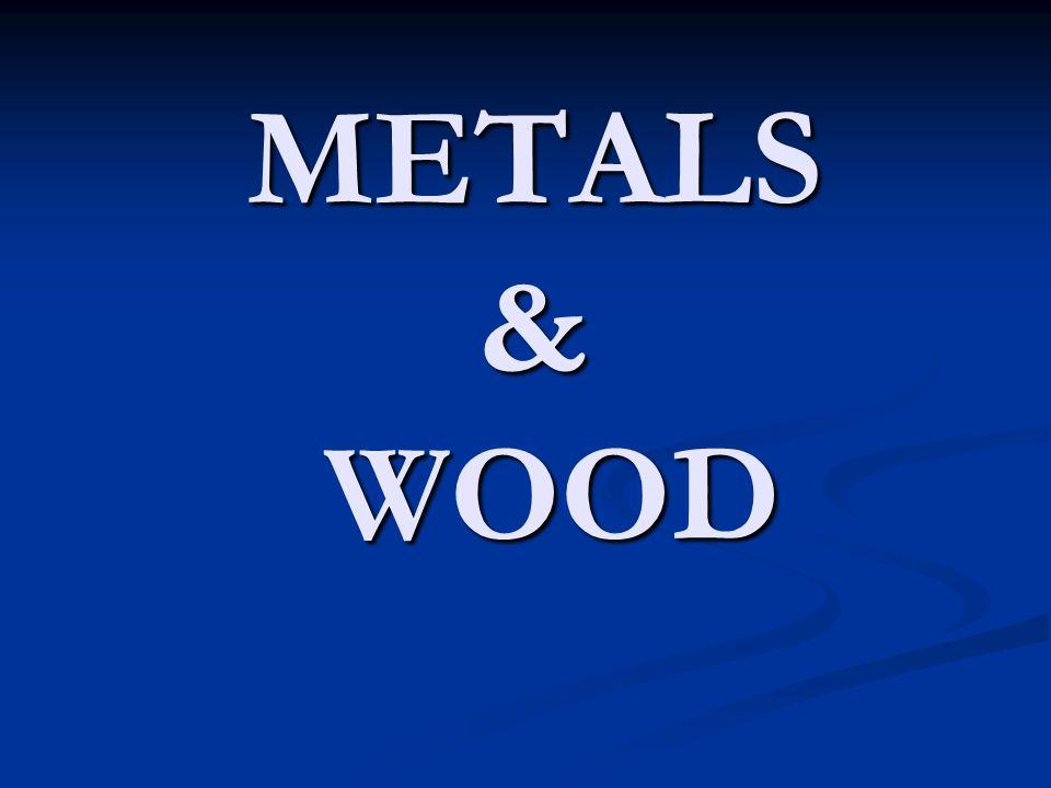 METALS & WOOD