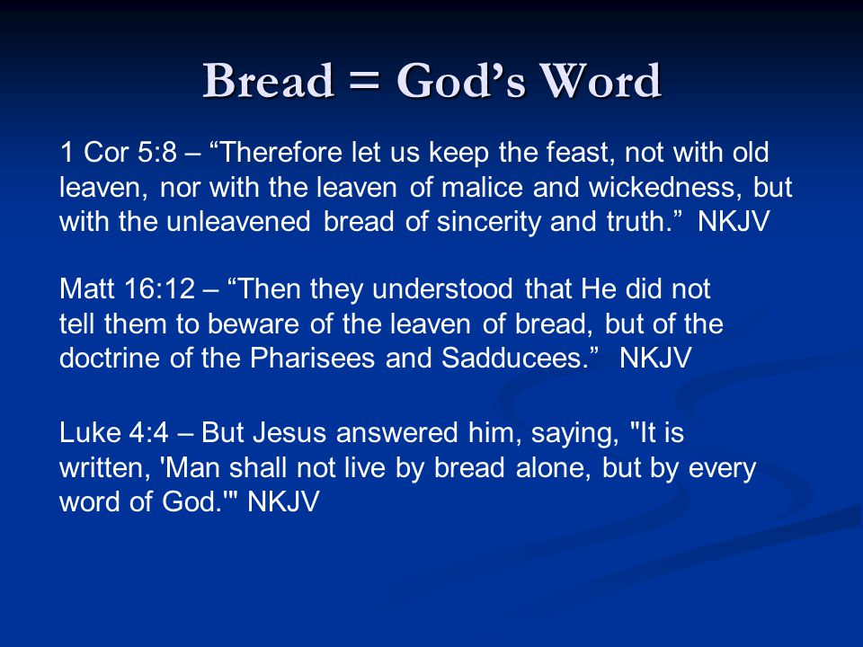 """Bread = God's Word 1 Cor 5:8 – """"Therefore let us keep the feast, not with old leaven, nor with the leaven of malice and wickedness, but with the unlea"""