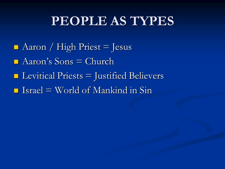 Aaron / High Priest = Jesus Aaron / High Priest = Jesus Aaron's Sons = Church Aaron's Sons = Church Levitical Priests = Justified Believers Levitical Priests = Justified Believers Israel = World of Mankind in Sin Israel = World of Mankind in Sin