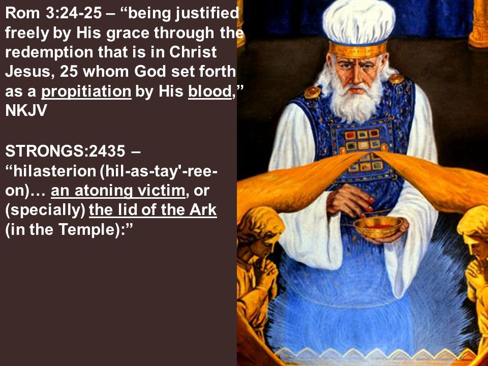 """Rom 3:24-25 – """"being justified freely by His grace through the redemption that is in Christ Jesus, 25 whom God set forth as a propitiation by His bloo"""