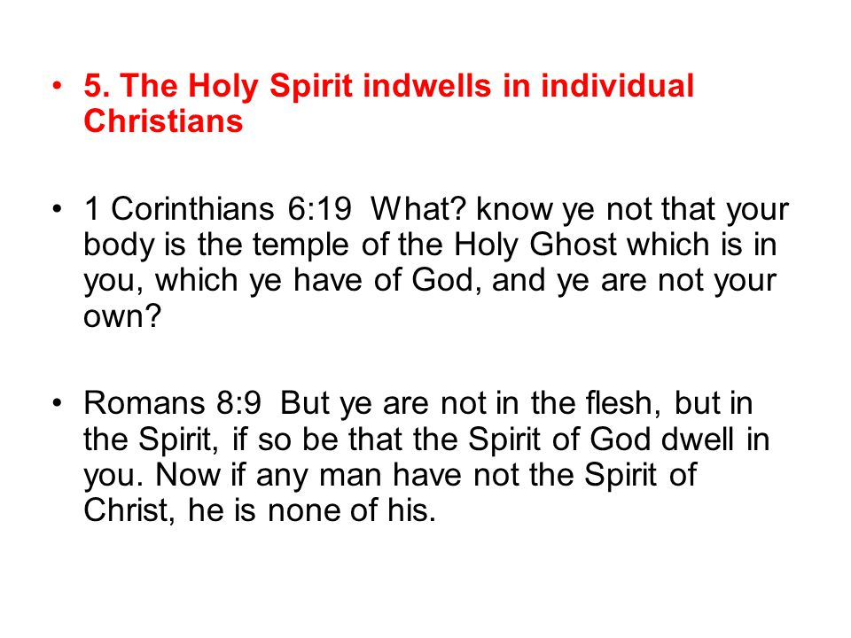 5. The Holy Spirit indwells in individual Christians 1 Corinthians 6:19 What.