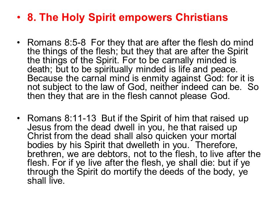 8. The Holy Spirit empowers Christians Romans 8:5-8 For they that are after the flesh do mind the things of the flesh; but they that are after the Spi