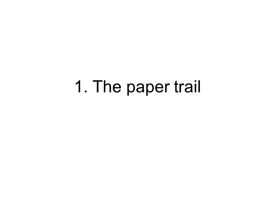 1. The paper trail